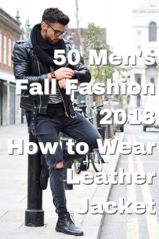 Men's Fall Fashion Trends of 2018 - How To Wear Leather Jacket