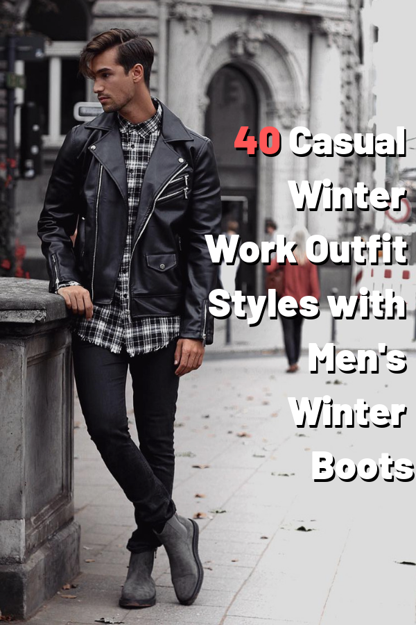 40 Casual Winter Work Outfit Styles with Men's Winter Boots Share 1