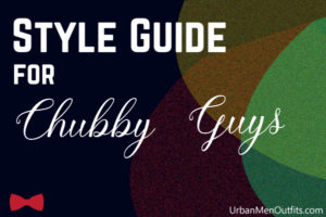 Style Tips for Chubbier Men