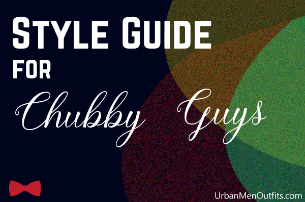 Feature image for this article. It says Style Guide for Chubby Guys. Style guide is in capital letters. Chubby guys is in cursive font. The text is white. The background is predominantly navy blue with some overlapping abstract shapes as decoration.