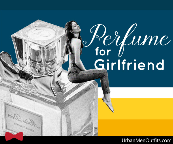Perfume buying tips for girlfriend - tips and tricks on how to pick a perfume gift for your girl